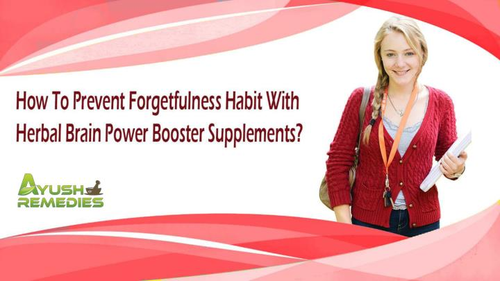 How to prevent forgetfulness habit with herbal brain power booster supplements