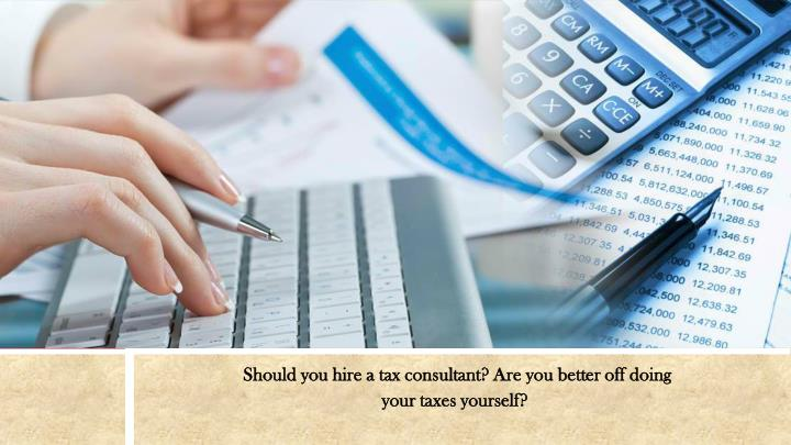 Should you hire a tax consultant? Are you better off doing