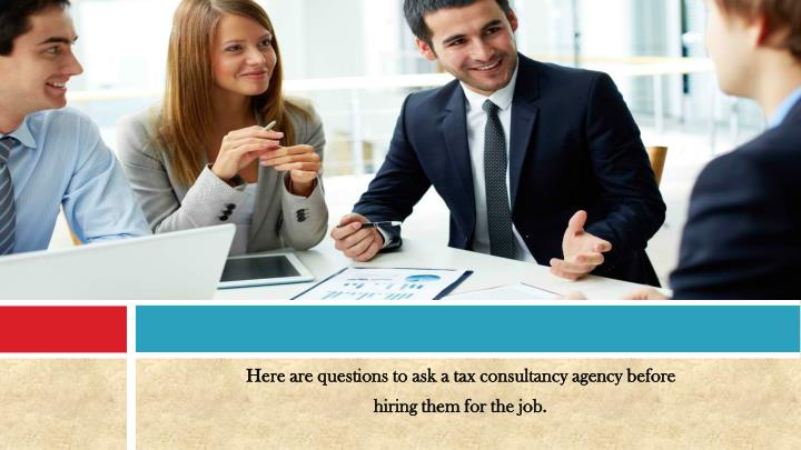 Here are questions to ask a tax consultancy agency before