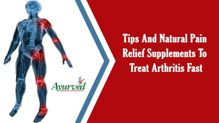 Tips and natural pain relief supplements to treat arthritis fast