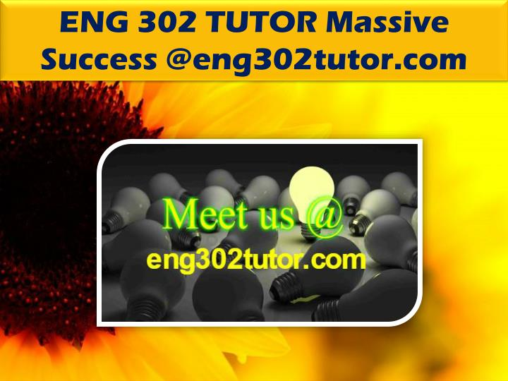 ENG 302 TUTOR Massive Success @eng302tutor.com