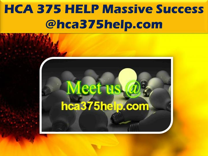 HCA 375 HELP Massive Success @hca375help.com