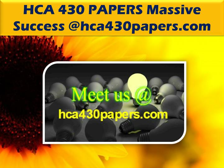 HCA 430 PAPERS Massive Success @hca430papers.com