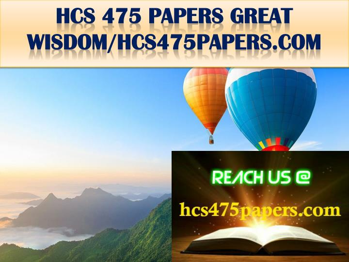 HCS 475 PAPERS GREAT WISDOM/hcs475papers.com