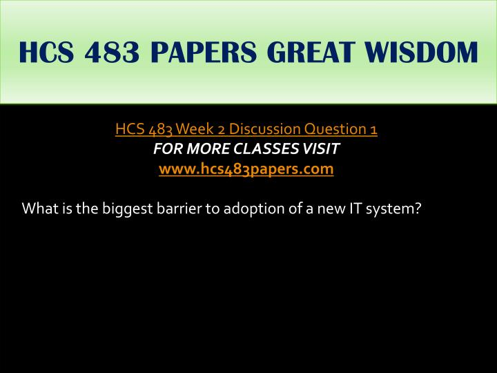 HCS 483 PAPERS GREAT WISDOM
