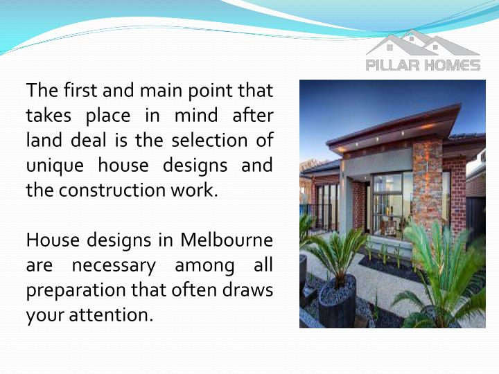 The first and main point that takes place in mind after land deal is the selection of unique house designs and the construction work.