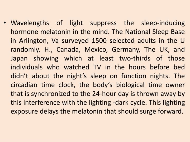 Wavelengths of light suppress the sleep-inducing hormone melatonin in the mind. The National Sleep Base in Arlington,
