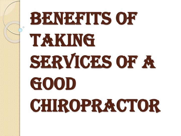 Benefits of taking services of a good chiropractor