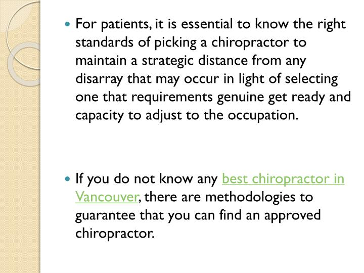 For patients, it is essential to know the right standards of picking a chiropractor to maintain a strategic distance from any disarray that may occur in light of selecting one that requirements genuine get ready and capacity to adjust to the occupation.