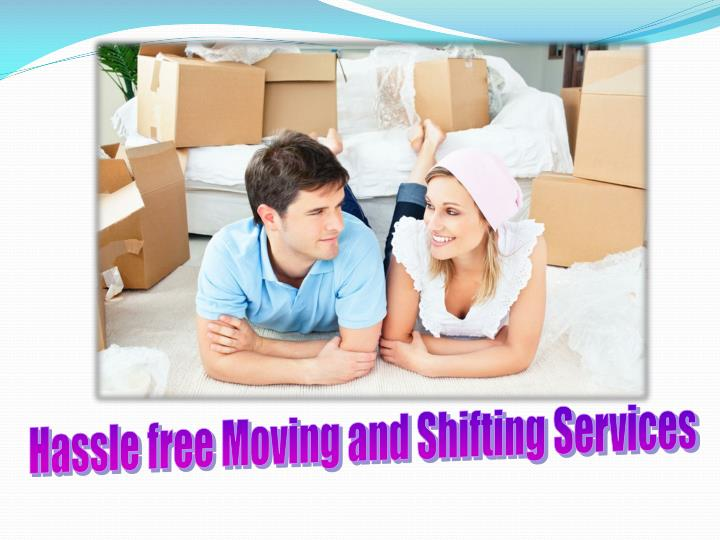 Hassle free Moving and Shifting Services