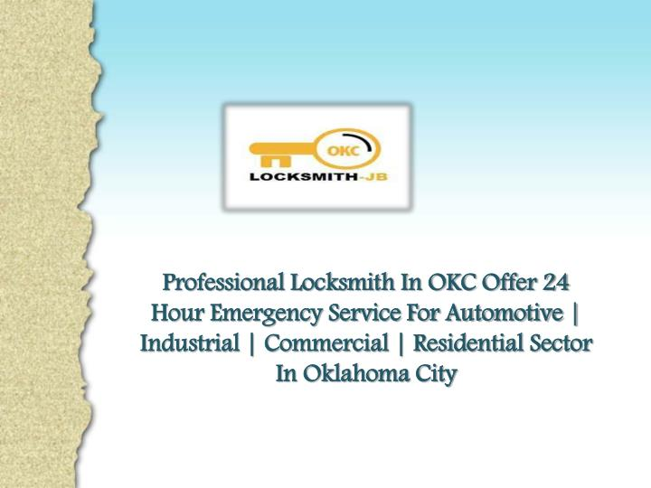 Professional Locksmith In OKC Offer 24 Hour Emergency Service For Automotive | Industrial | Commerci...