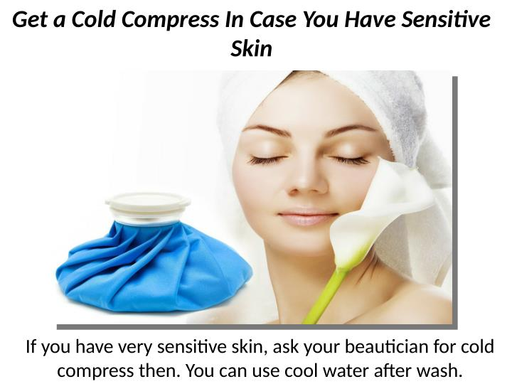 Get a Cold Compress In Case You Have Sensitive