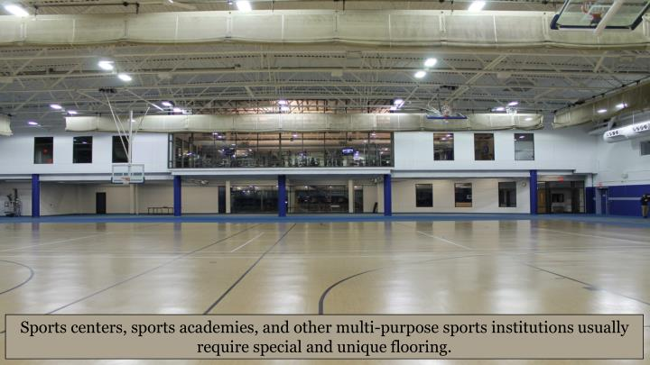 Sports centers, sports academies, and other multi-purpose sports institutions usually require special and unique flooring.