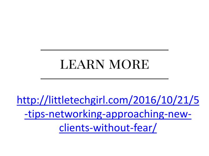 http://littletechgirl.com/2016/10/21/5-tips-networking-approaching-new-clients-without-fear/