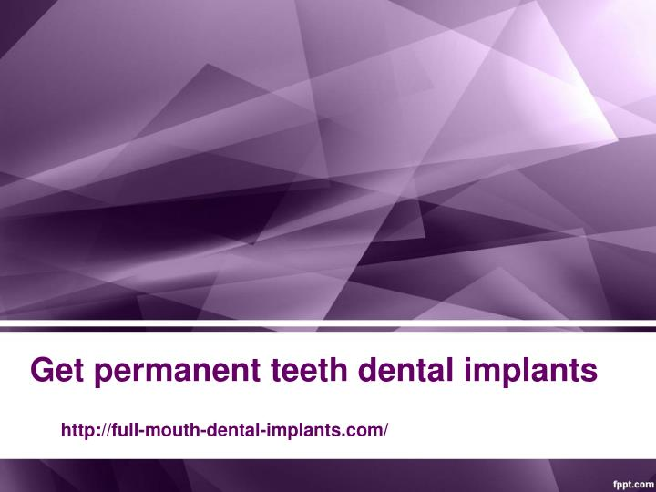 Get permanent teeth dental implants