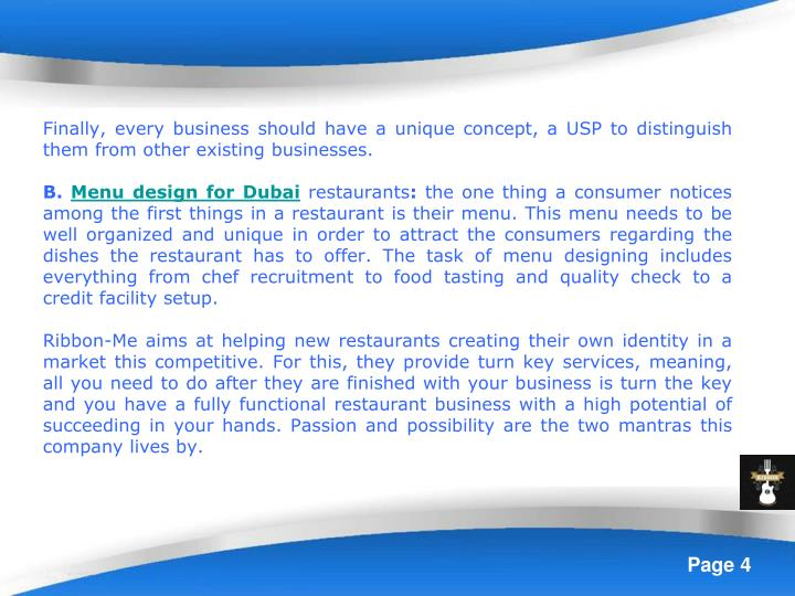 Finally, every business should have a unique concept, a USP to distinguish them from other existing businesses.