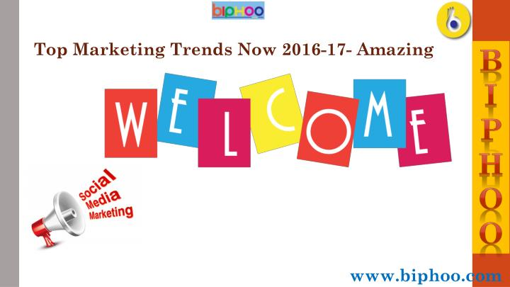 Top Marketing Trends Now 2016-17- Amazing