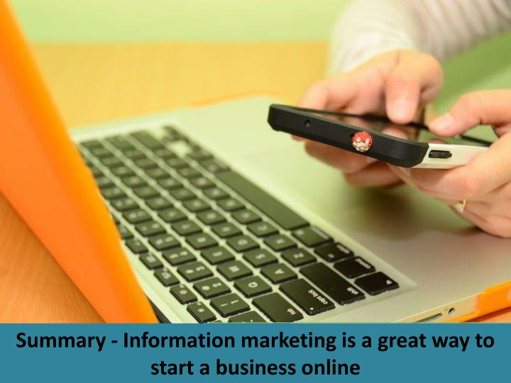 Summary - Information marketing is a great way to start a business online