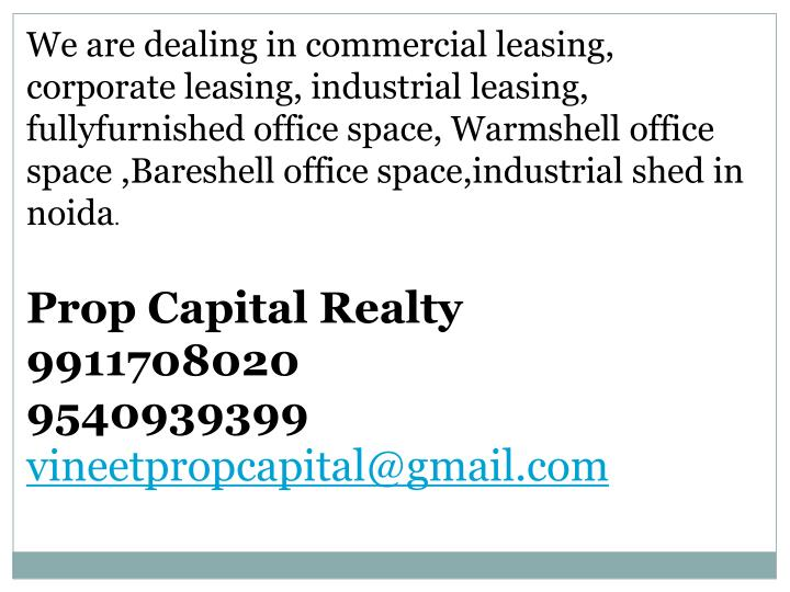 We are dealing in commercial leasing, corporate leasing, industrial leasing,
