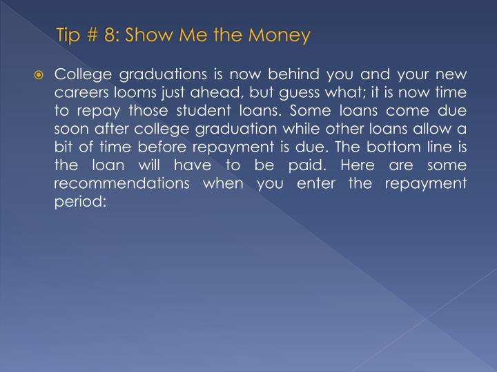 Tip # 8: Show Me the Money