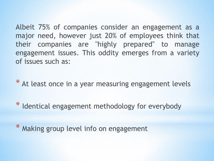 "Albeit 75% of companies consider an engagement as a major need, however just 20% of employees think that their companies are ""highly prepared"" to manage engagement"