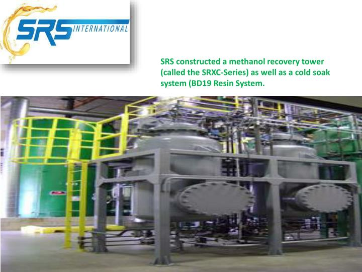 SRS constructed a methanol recovery tower (called the SRXC-Series) as well as a cold soak system (BD19 Resin System.