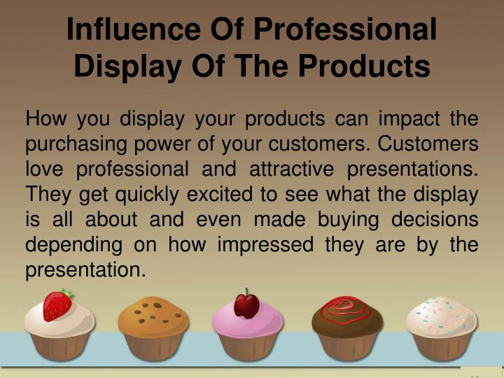How you display your products can impact the purchasing power of your customers. Customers love professional and attractive presentations. They get quickly excited to see what the display is all about and even made buying decisions depending on how impressed they are by the presentation.