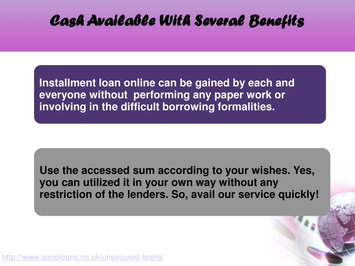 Cash Available With Several Benefits