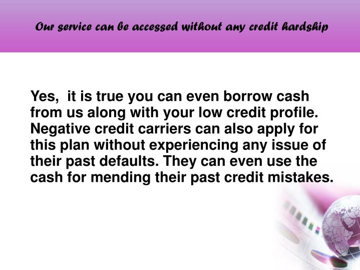 Our service can be accessed without any credit hardship