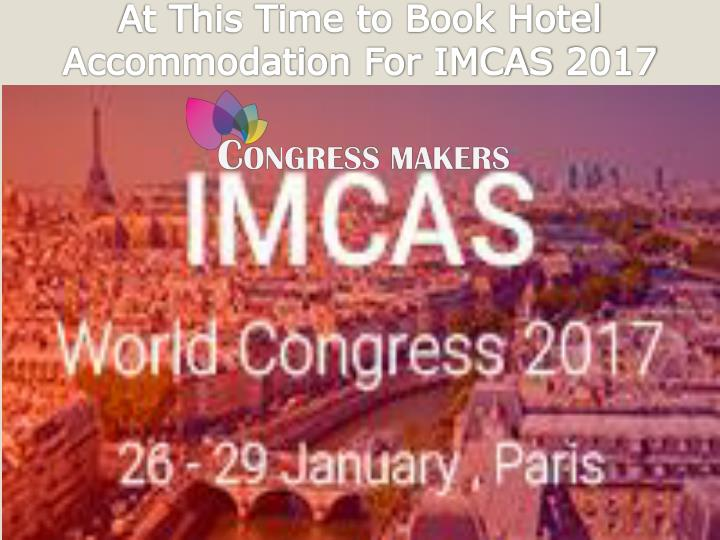 At this time to book hotel accommodation for imcas 2017