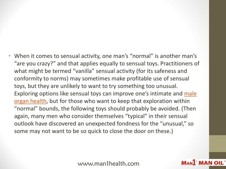 "When it comes to sensual activity, one man's ""normal"" is another man's ""are you crazy?"" ..."