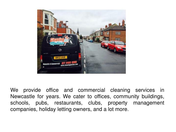 We provide office and commercial cleaning services in Newcastle for years. We cater to offices, community buildings, schools, pubs, restaurants, clubs, property management companies, holiday letting owners, and a lot more.