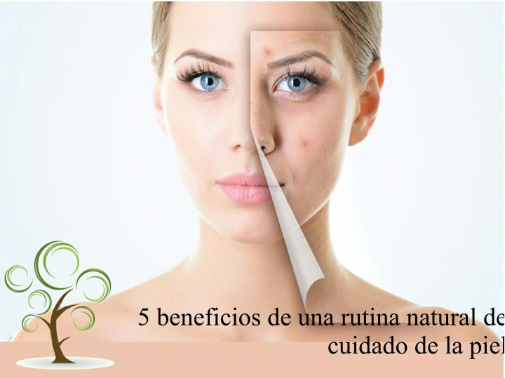 5 beneficios de una rutina natural de