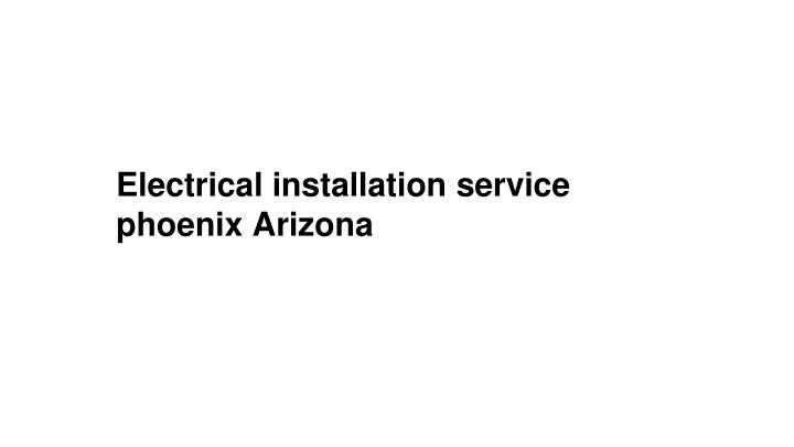 Electrical installation service phoenix Arizona