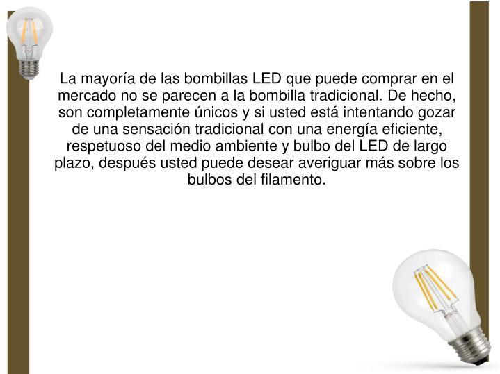 La mayoría de las bombillas LED que puede comprar en el mercado no se parecen a la bombilla tradicional. De hecho, son completamente únicos y si usted está intentando gozar de una sensación tradicional con una energía eficiente, respetuoso del medio ambiente y bulbo del LED de largo plazo, después usted puede desear averiguar más sobre los bulbos del filamento.