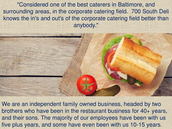 """Considered one of the best caterers in Baltimore, and surrounding areas, in the corporate catering field.  700 South Deli knows the"