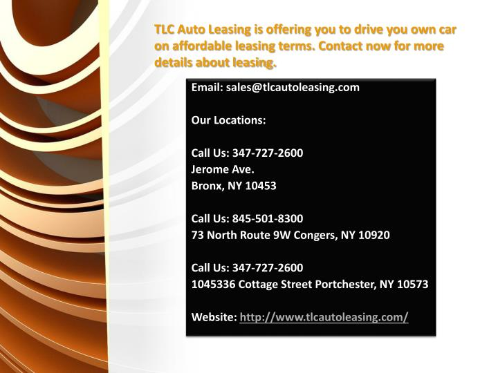 TLC Auto Leasing is offering you to drive you own car on affordable leasing terms. Contact now for more details about leasing.