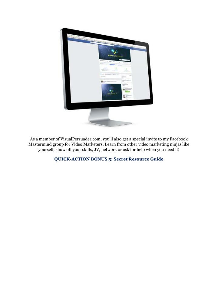 As a member of VisualPersuader.com, you'll also get a special invite to my Facebook