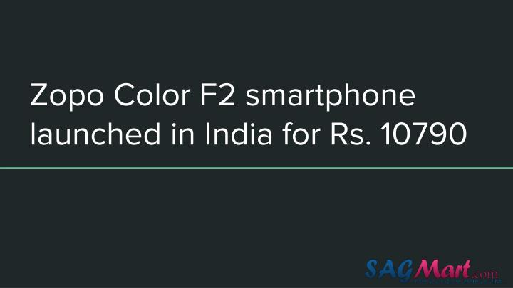 Zopo Color F2 smartphone launched in India for Rs. 10790