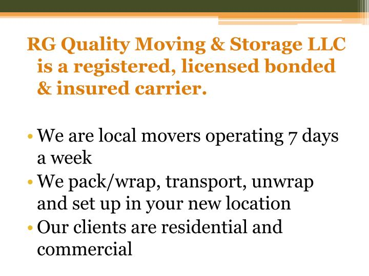 RG Quality Moving & Storage LLC is a registered, licensed bonded & insured carrier.