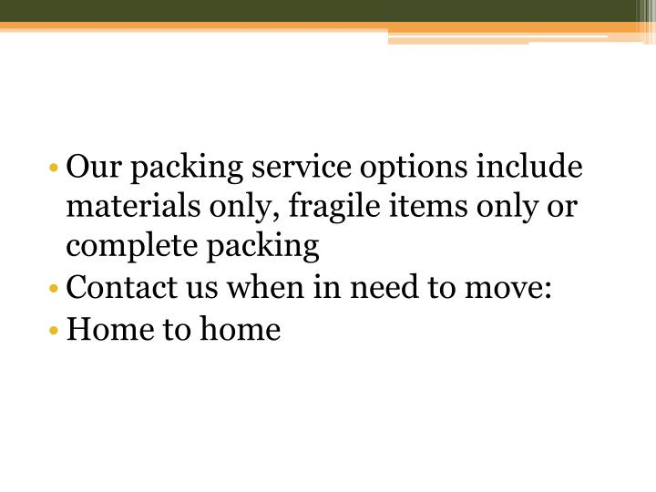 Our packing service options include materials only, fragile items only or complete packing