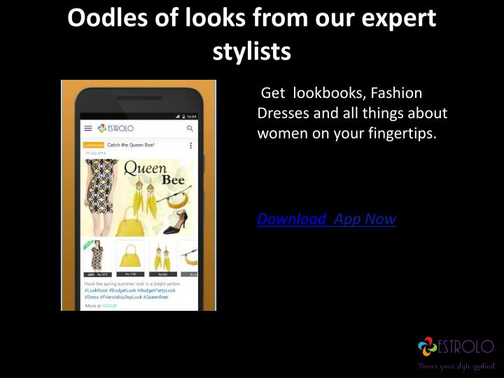 Oodles of looks from our expert  stylists