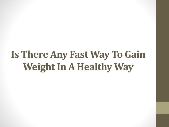 Is There Any Fast Way To Gain Weight In A Healthy