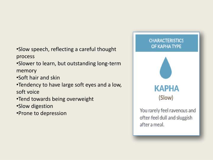 Slow speech, reflecting a careful thought process