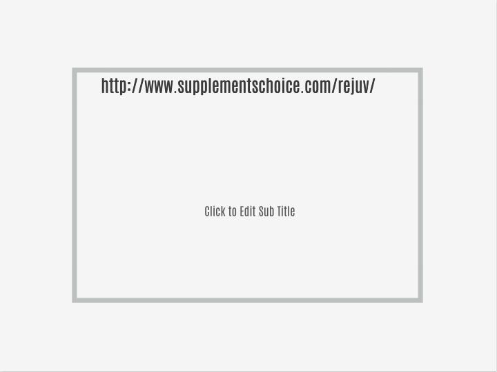 http://www.supplementschoice.com/rejuv/