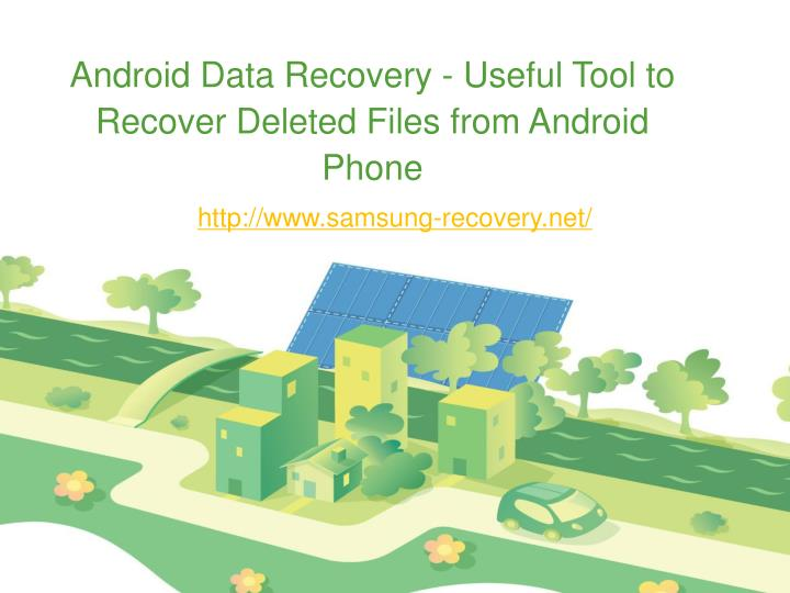 Android data recovery useful tool to recover deleted files from android phone