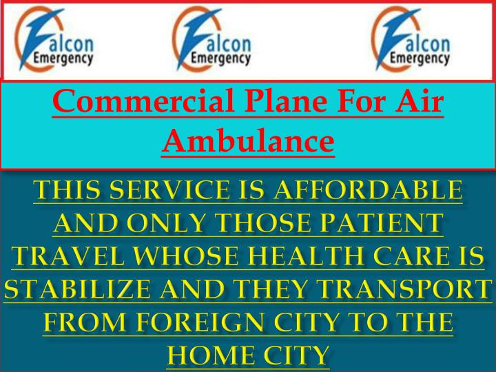This service is affordable and only those patient travel whose health care is stabilize and they transport from foreign city to the Home city