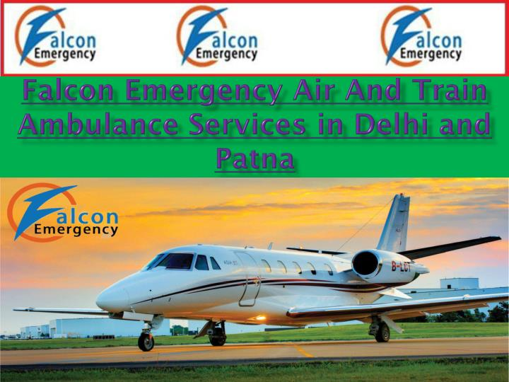 Falcon emergency air and train ambulance services in delhi and patna