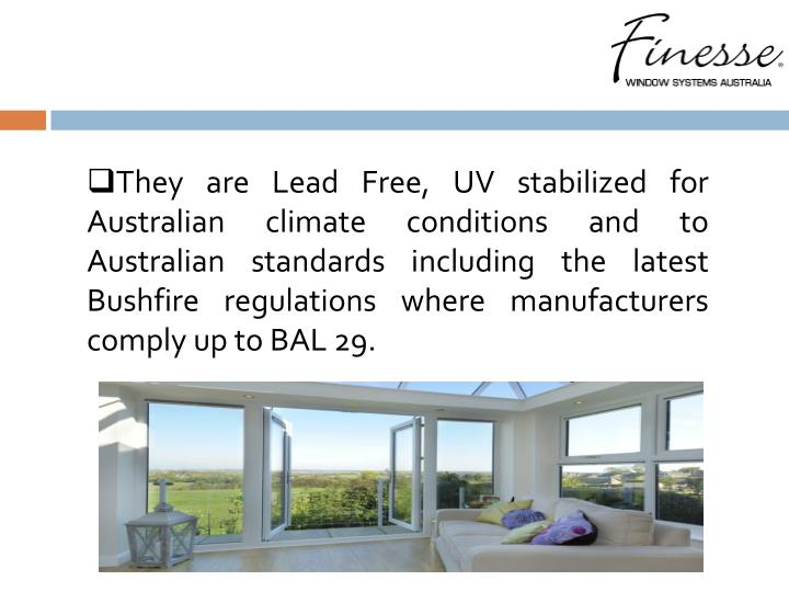 They are Lead Free, UV stabilized for Australian climate conditions and to Australian standards incl...