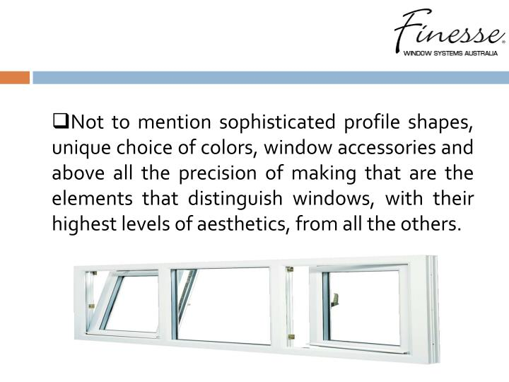 Not to mention sophisticated profile shapes, unique choice of colors, window accessories and above all the precision of making that are the elements that distinguish windows, with their highest levels of aesthetics, from all the others.